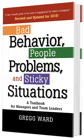 Bad Behavior, People Problems and Sitcky Situations: A Toolbook for Managers and Team Leaders
